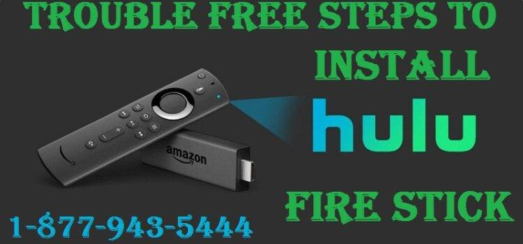 Trouble Free Steps To Install Hulu On Fire Stick Easily